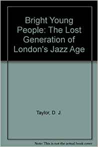 The review: 'bright youthful people: the lost generation of london's jazz age' by d.j. taylor job or anything like